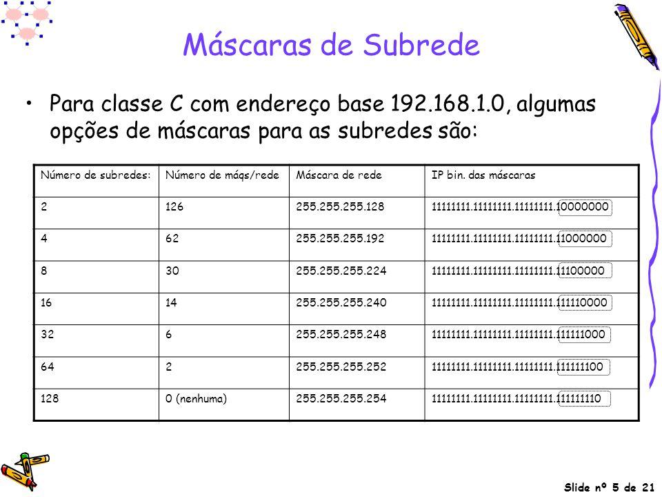 Máscaras de Subrede Para classe C com endereço base 192.168.1.0, algumas opções de máscaras para as subredes são:
