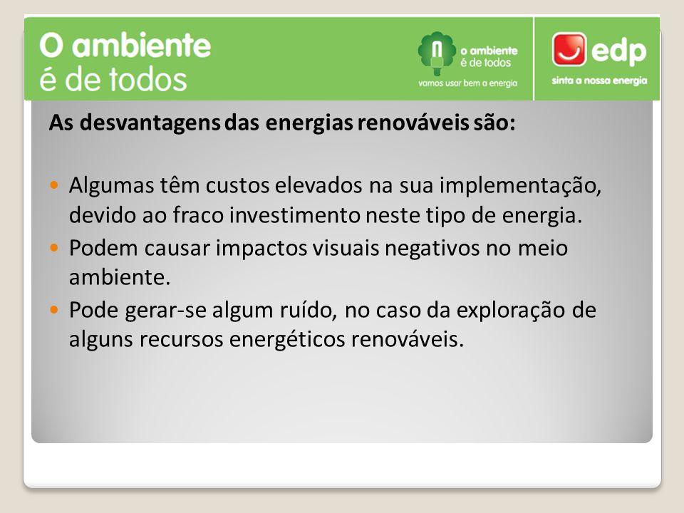 As desvantagens das energias renováveis são: