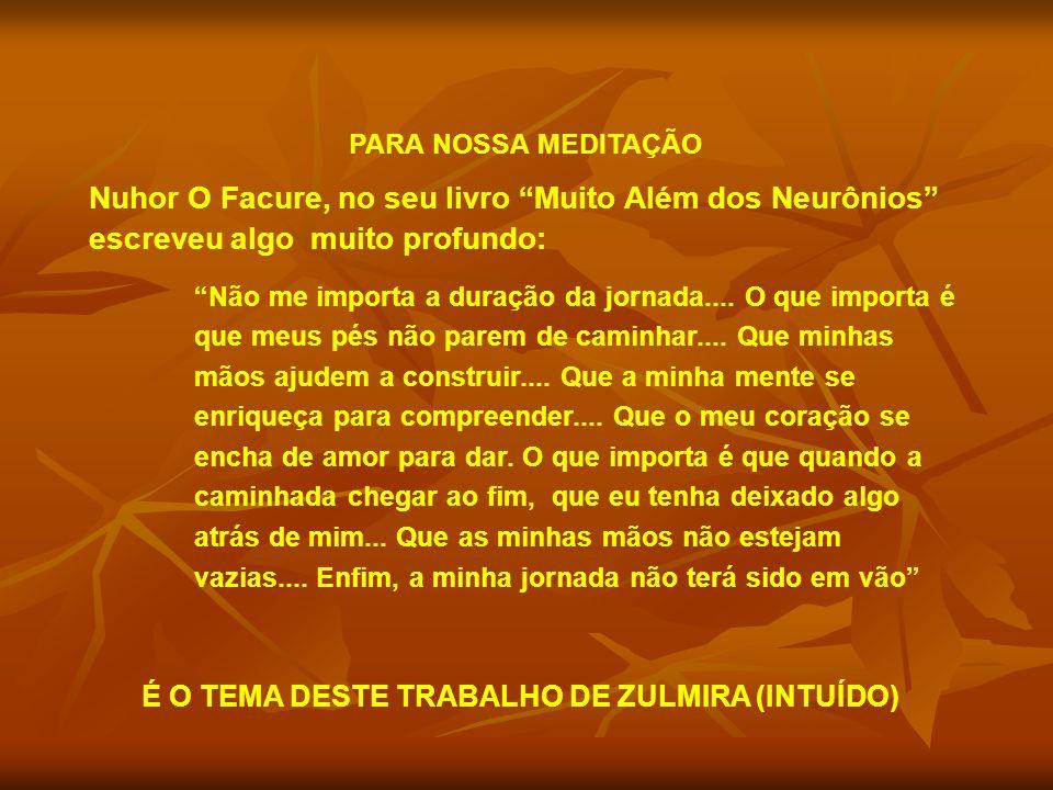PARA NOSSA MEDITAÇÃO Nuhor O Facure, no seu livro Muito Além dos Neurônios escreveu algo muito profundo: