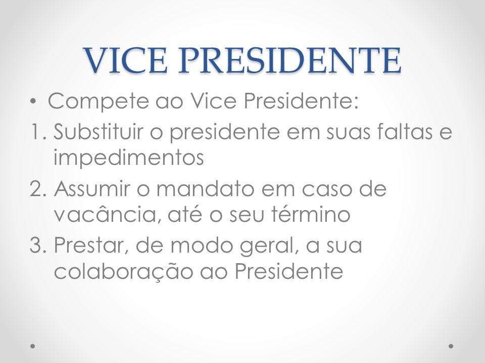 VICE PRESIDENTE Compete ao Vice Presidente: