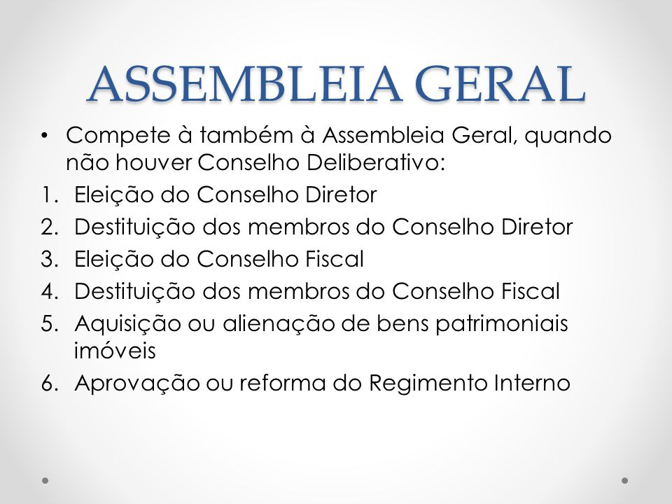 ASSEMBLEIA GERAL Compete à também à Assembleia Geral, quando não houver Conselho Deliberativo: Eleição do Conselho Diretor.
