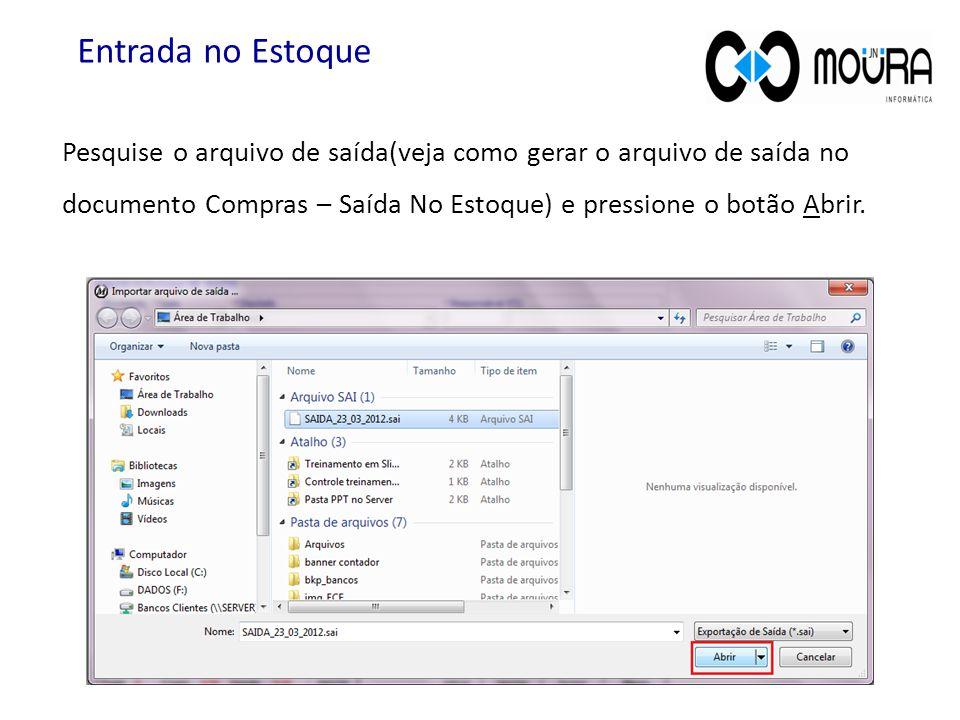 Entrada no Estoque Pesquise o arquivo de saída(veja como gerar o arquivo de saída no documento Compras – Saída No Estoque) e pressione o botão Abrir.