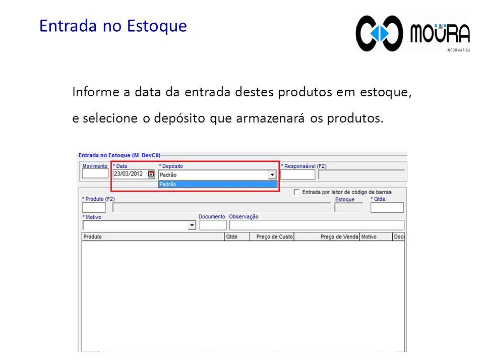 Entrada no Estoque Informe a data da entrada destes produtos em estoque, e selecione o depósito que armazenará os produtos.