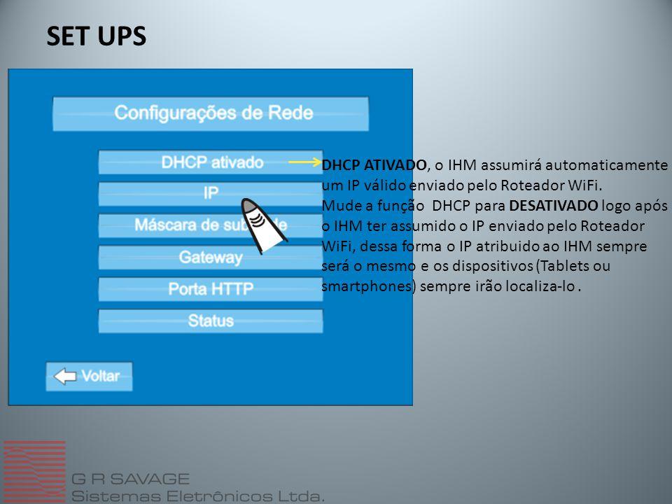SET UPS DHCP ATIVADO, o IHM assumirá automaticamente um IP válido enviado pelo Roteador WiFi.
