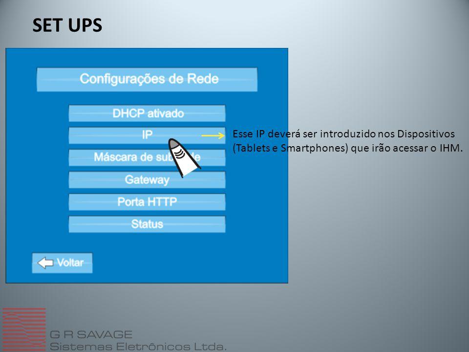 SET UPS Esse IP deverá ser introduzido nos Dispositivos