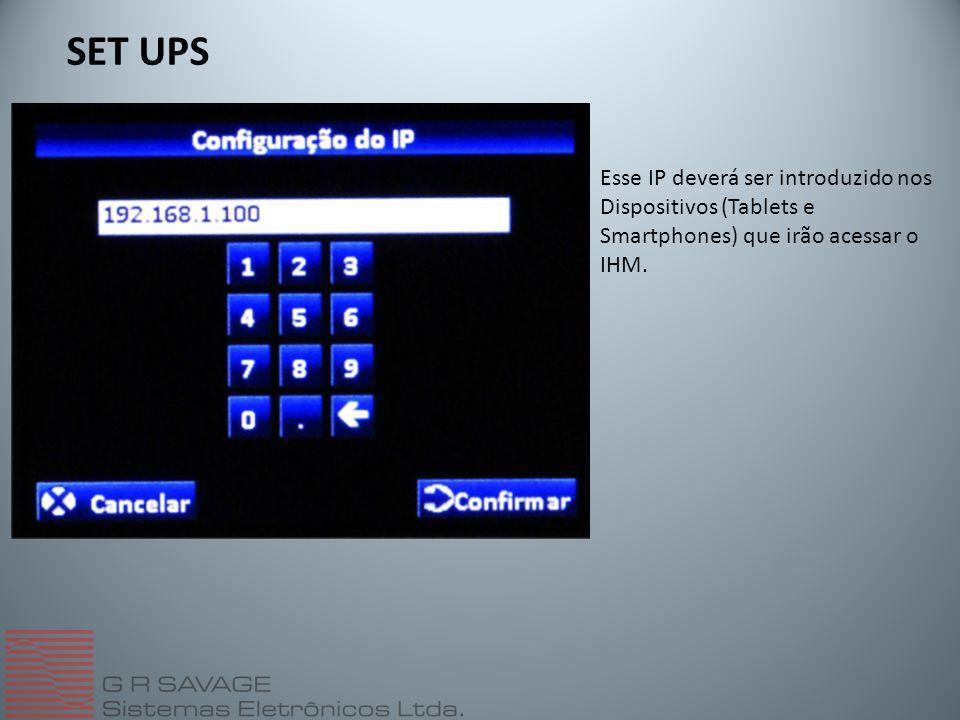 SET UPS Esse IP deverá ser introduzido nos Dispositivos (Tablets e Smartphones) que irão acessar o IHM.