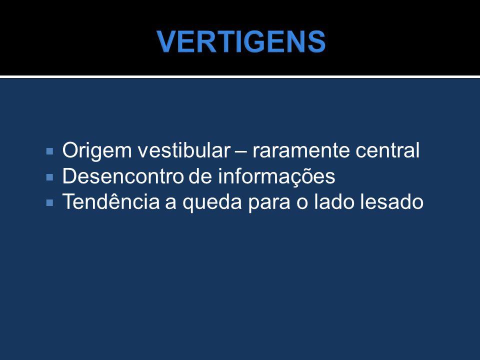 VERTIGENS Origem vestibular – raramente central