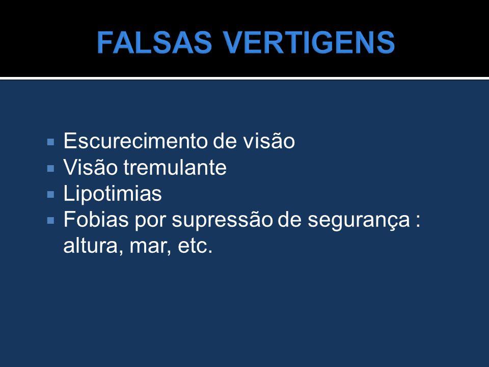 FALSAS VERTIGENS Escurecimento de visão Visão tremulante Lipotimias