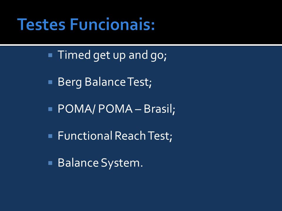 Testes Funcionais: Timed get up and go; Berg Balance Test;