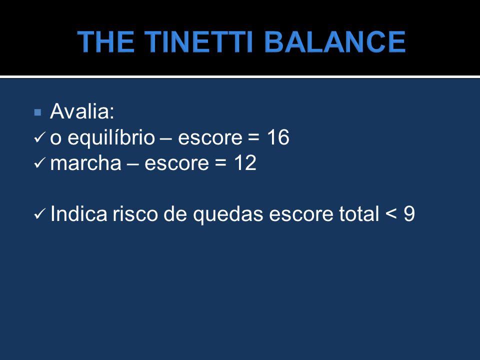 THE TINETTI BALANCE Avalia: o equilíbrio – escore = 16