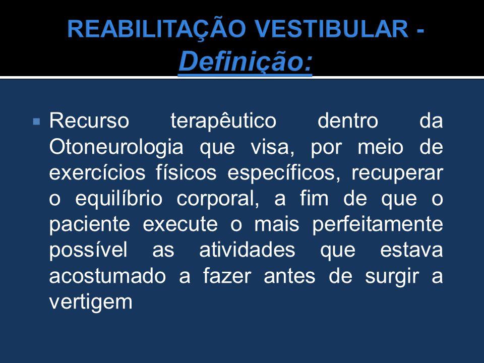 REABILITAÇÃO VESTIBULAR - Definição: