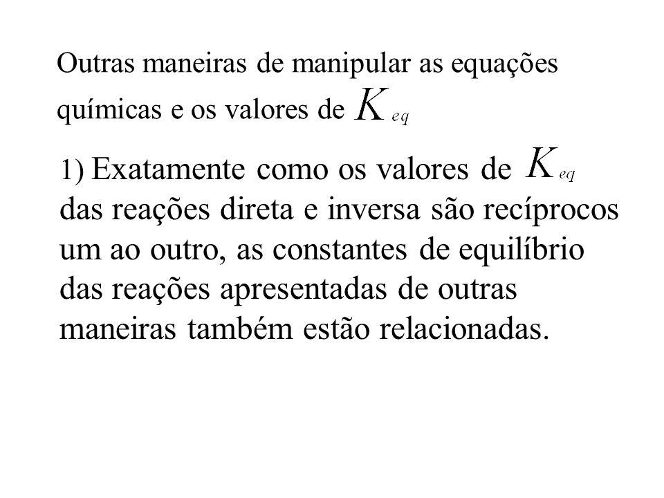 Outras maneiras de manipular as equações químicas e os valores de