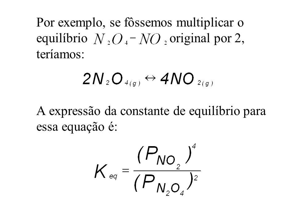Por exemplo, se fôssemos multiplicar o equilíbrio original por 2, teríamos:
