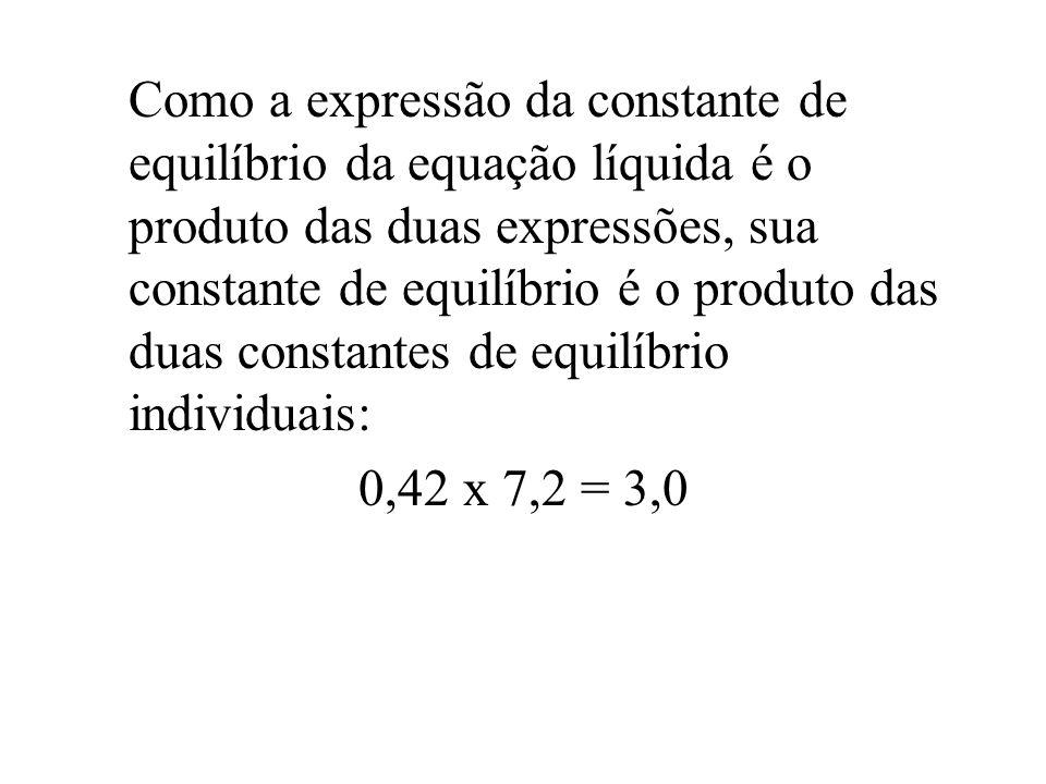 Como a expressão da constante de equilíbrio da equação líquida é o produto das duas expressões, sua constante de equilíbrio é o produto das duas constantes de equilíbrio individuais: