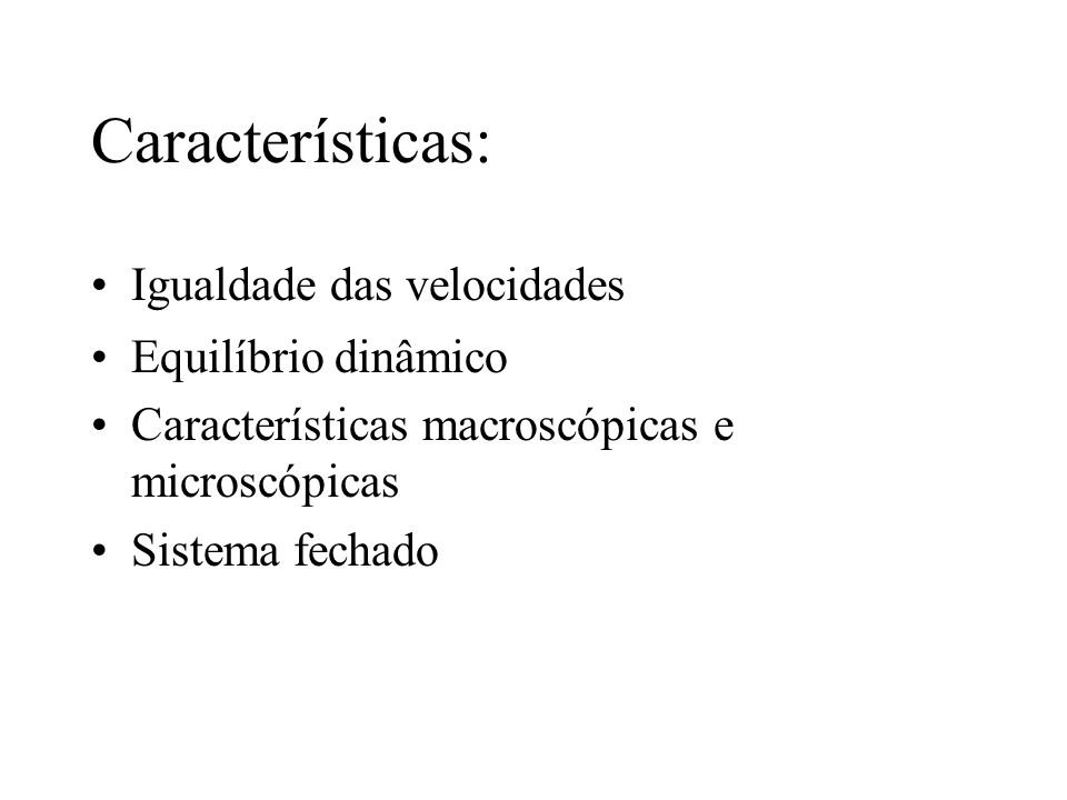 Características: Igualdade das velocidades Equilíbrio dinâmico