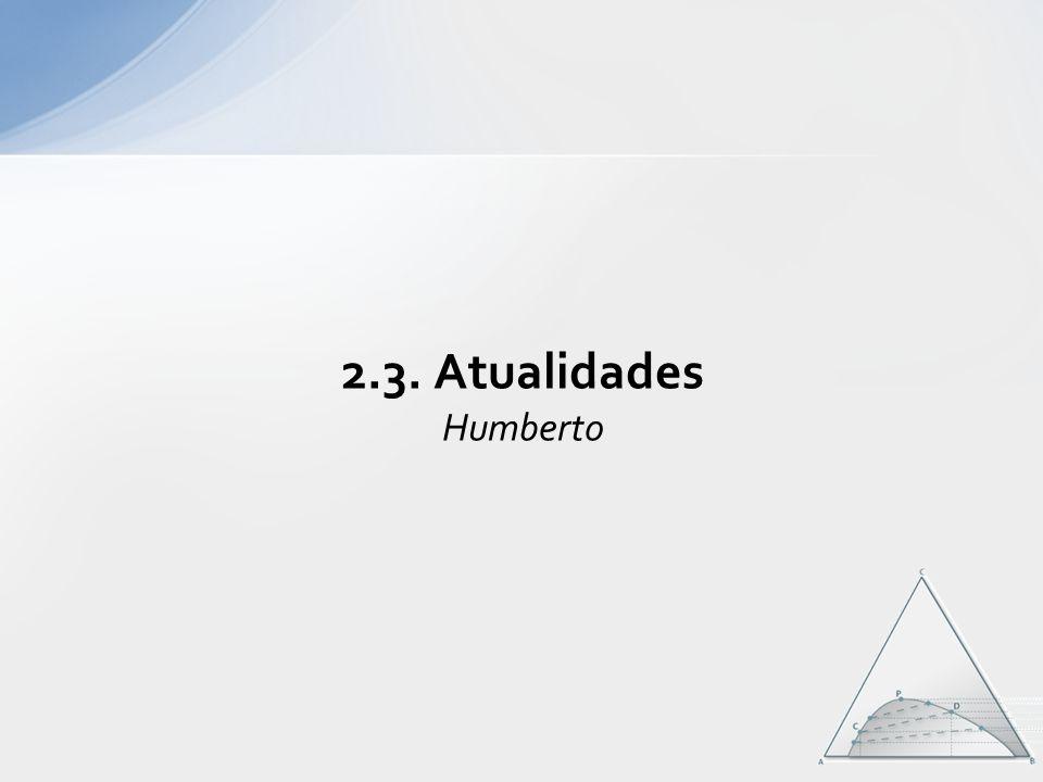 2.3. Atualidades Humberto