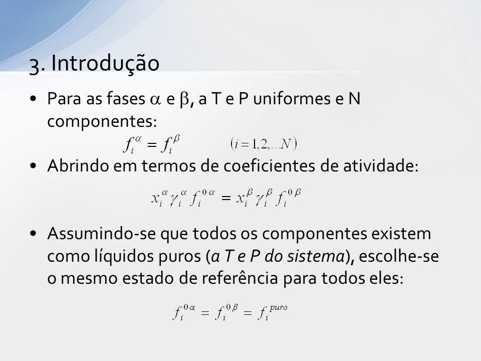3. Introdução Para as fases a e b, a T e P uniformes e N componentes: