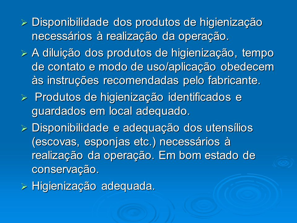 Disponibilidade dos produtos de higienização necessários à realização da operação.