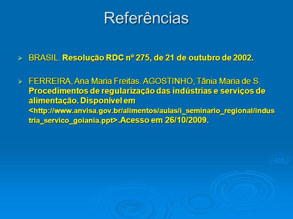 Referências BRASIL. Resolução RDC nº 275, de 21 de outubro de 2002.