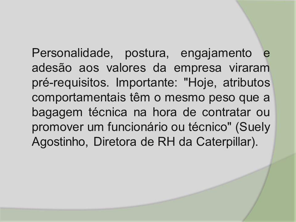 Personalidade, postura, engajamento e adesão aos valores da empresa viraram pré-requisitos.