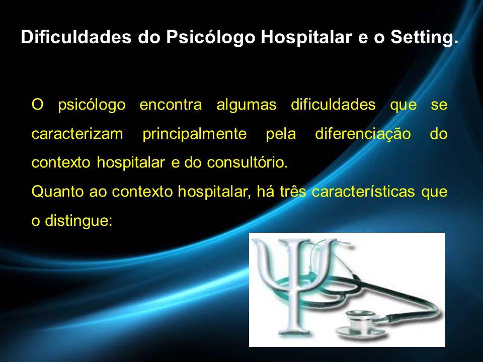 Dificuldades do Psicólogo Hospitalar e o Setting.