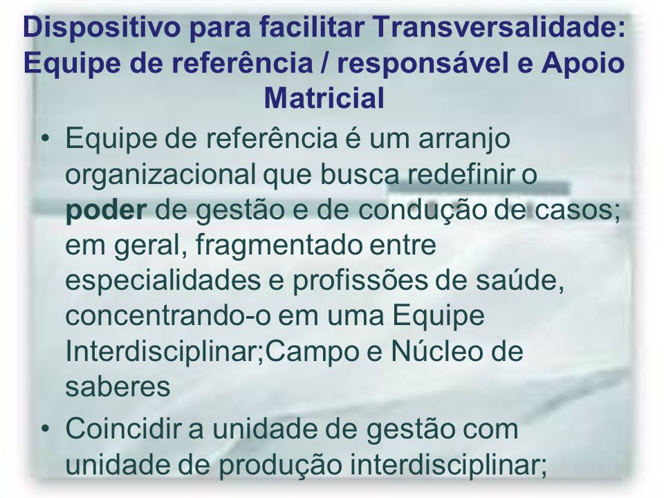 Dispositivo para facilitar Transversalidade: Equipe de referência / responsável e Apoio Matricial