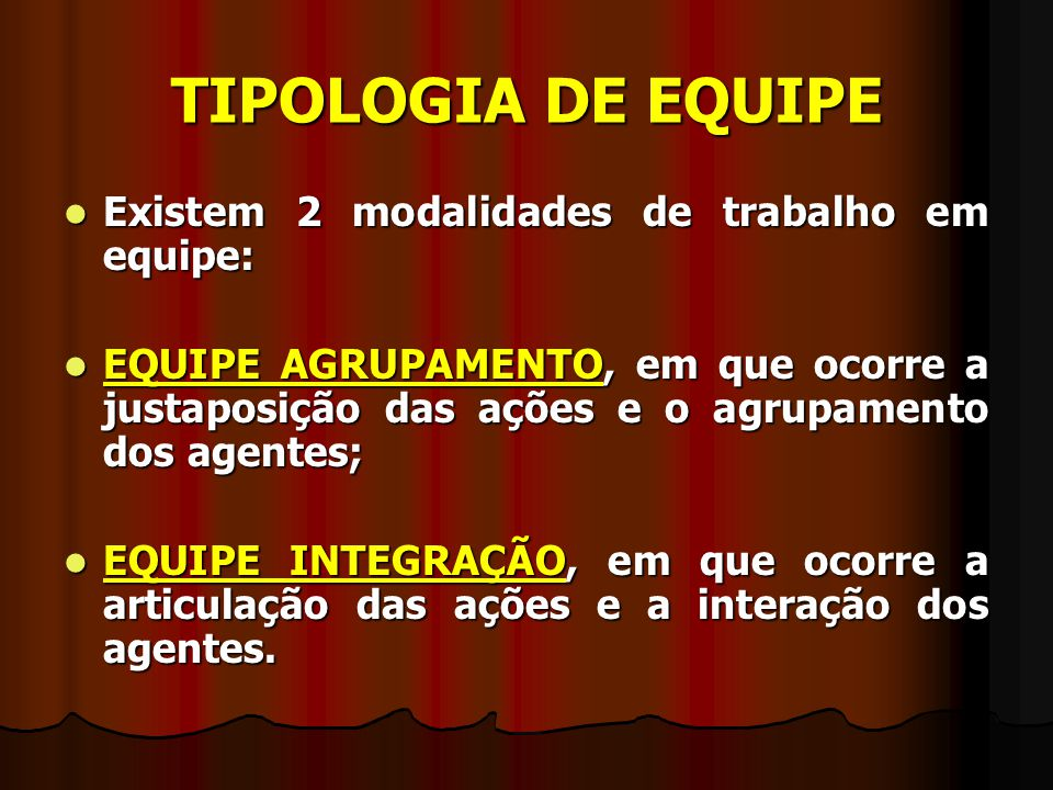 TIPOLOGIA DE EQUIPE Existem 2 modalidades de trabalho em equipe:
