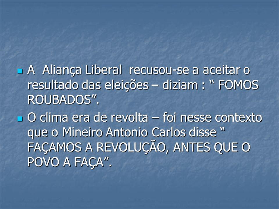 A Aliança Liberal recusou-se a aceitar o resultado das eleições – diziam : FOMOS ROUBADOS .