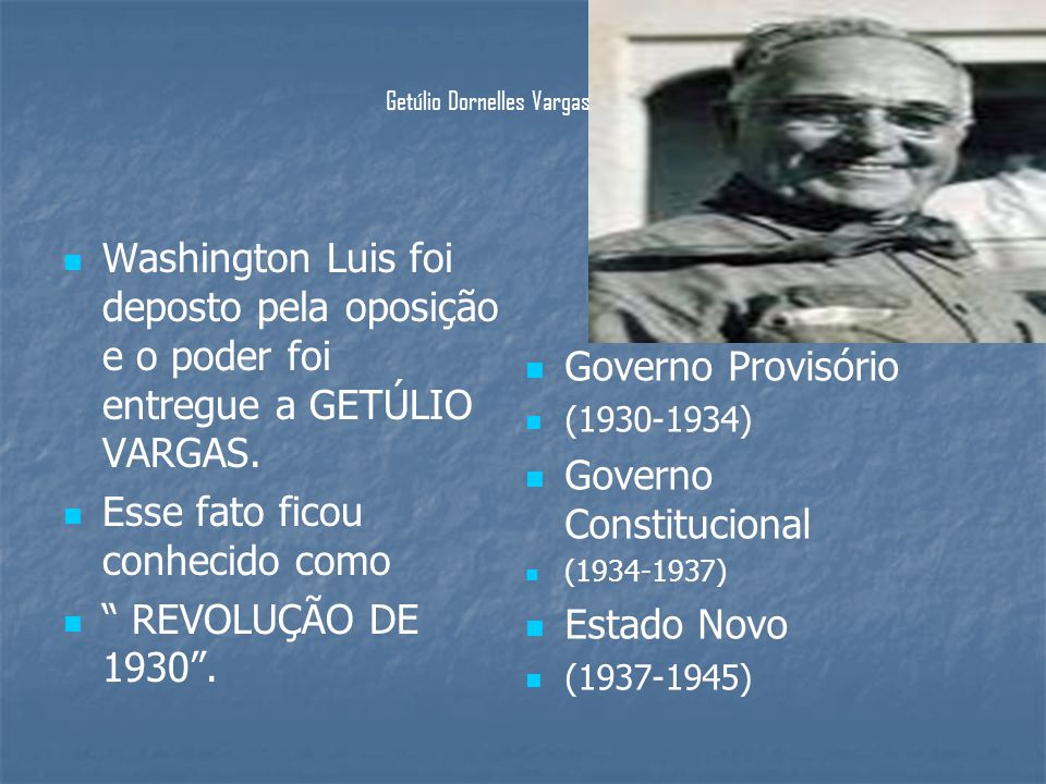 Esse fato ficou conhecido como REVOLUÇÃO DE 1930 .