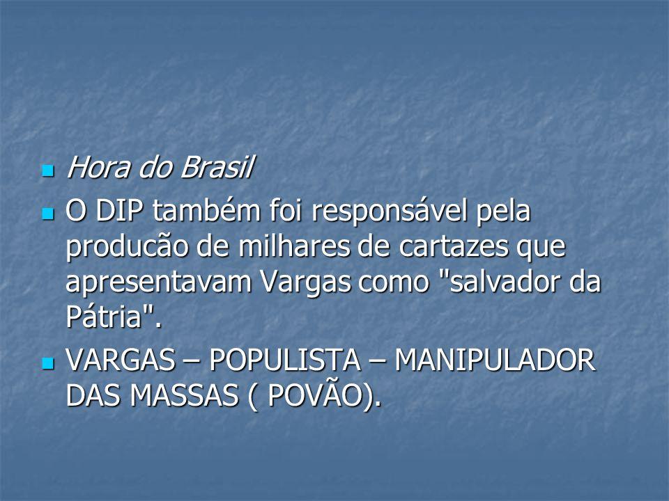 Hora do Brasil O DIP também foi responsável pela producão de milhares de cartazes que apresentavam Vargas como salvador da Pátria .