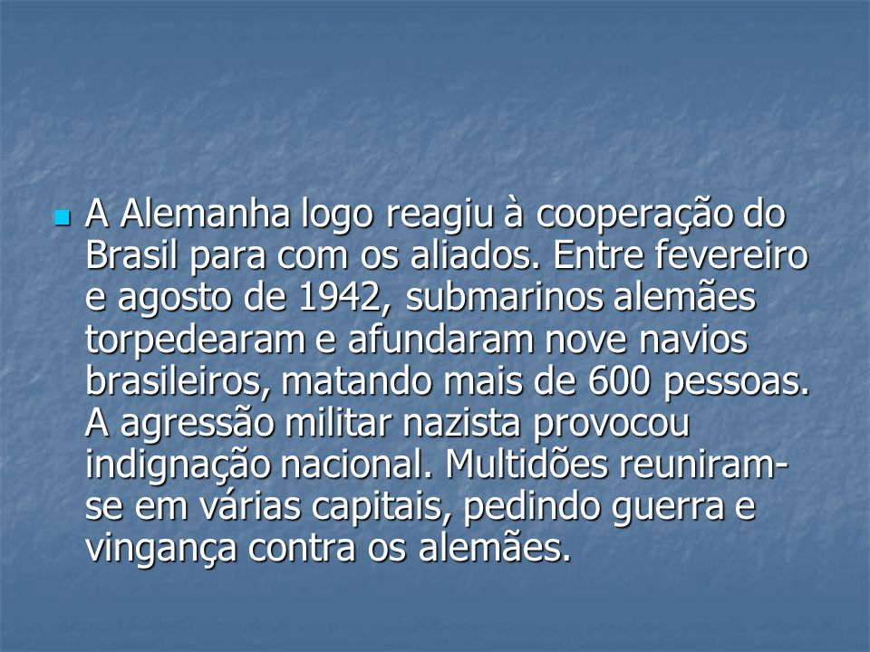 A Alemanha logo reagiu à cooperação do Brasil para com os aliados