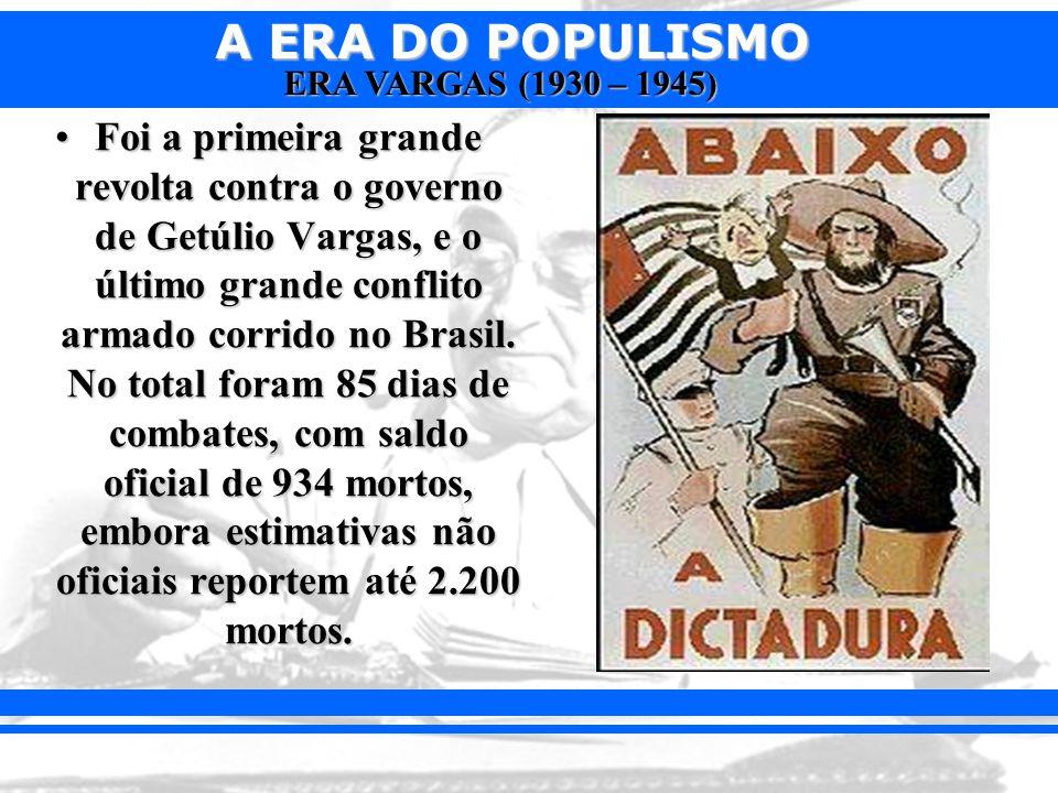 Foi a primeira grande revolta contra o governo de Getúlio Vargas, e o último grande conflito armado corrido no Brasil.