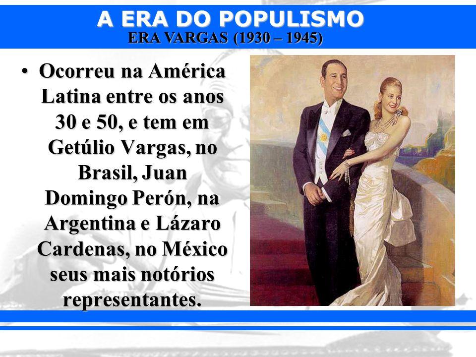 Ocorreu na América Latina entre os anos 30 e 50, e tem em Getúlio Vargas, no Brasil, Juan Domingo Perón, na Argentina e Lázaro Cardenas, no México seus mais notórios representantes.