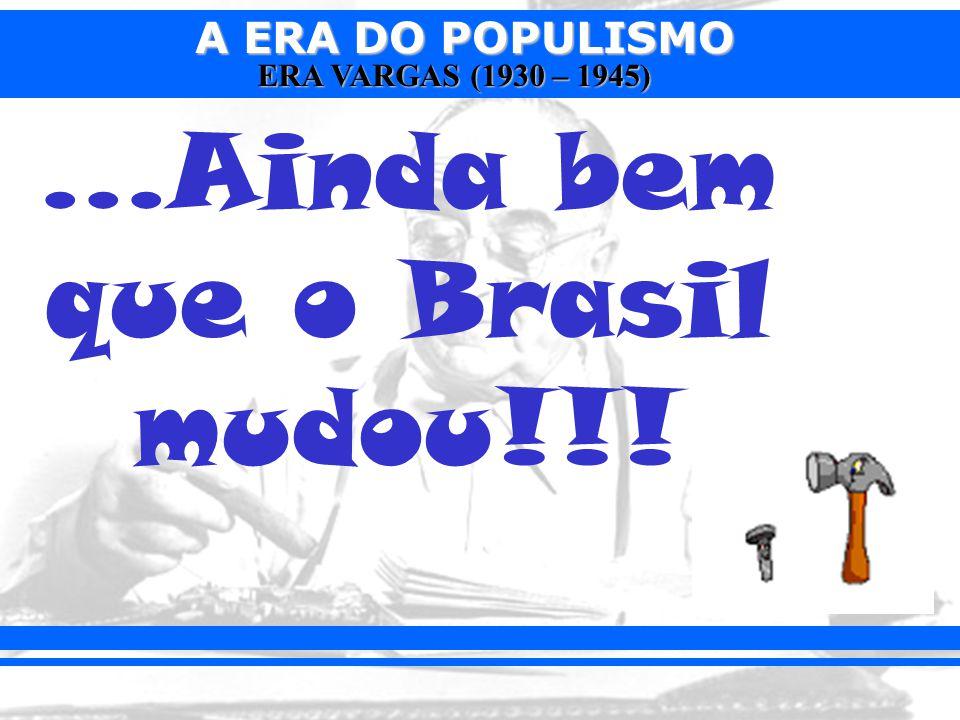 ...Ainda bem que o Brasil mudou!!!
