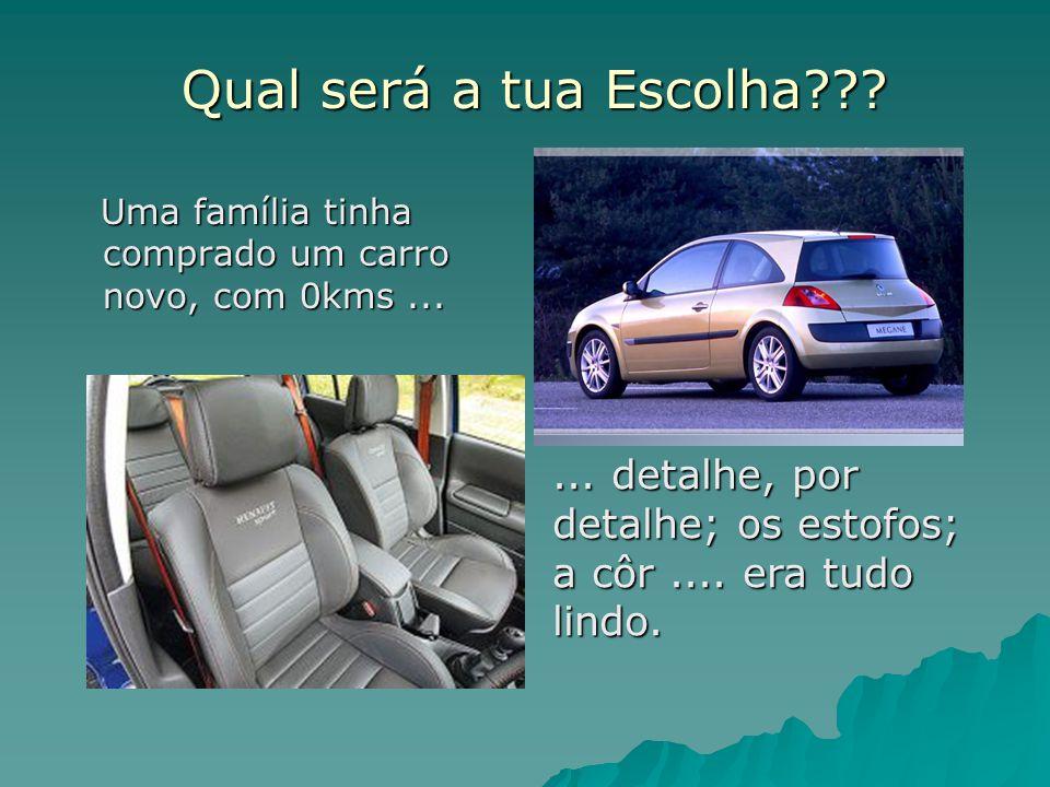 Qual será a tua Escolha . Uma família tinha comprado um carro novo, com 0kms ...