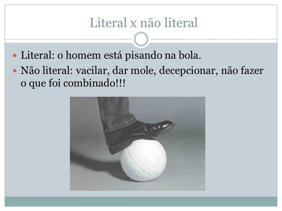 Literal x não literal Literal: o homem está pisando na bola.