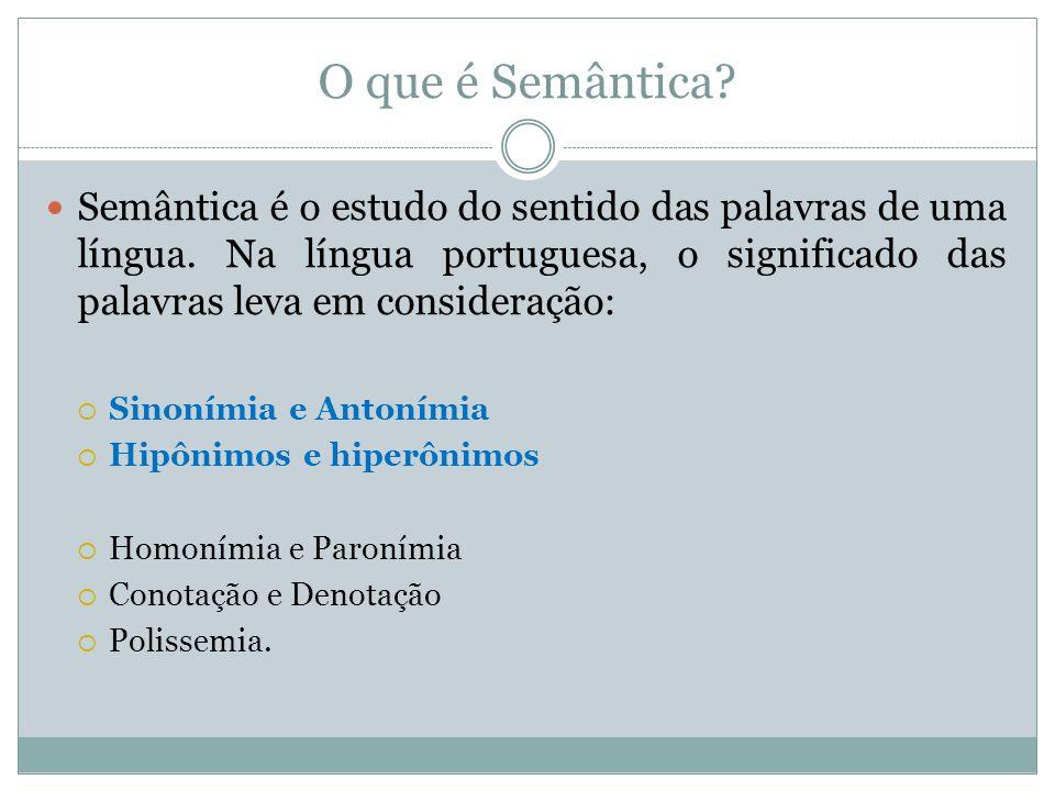 O que é Semântica Semântica é o estudo do sentido das palavras de uma língua. Na língua portuguesa, o significado das palavras leva em consideração:
