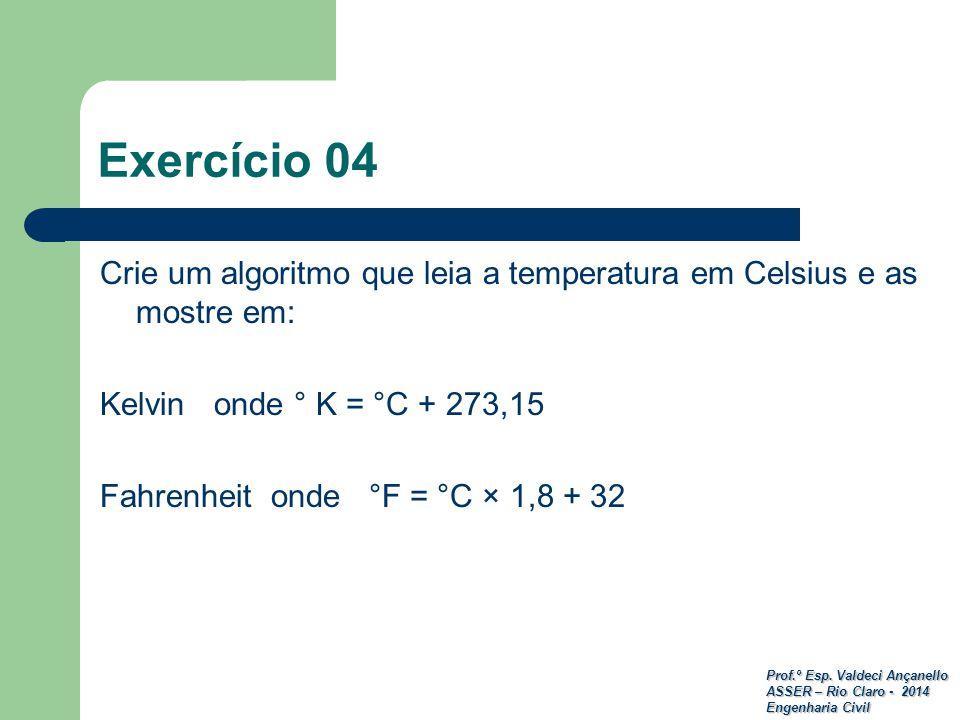 Exercício 04 Crie um algoritmo que leia a temperatura em Celsius e as mostre em: Kelvin onde ° K = °C + 273,15.