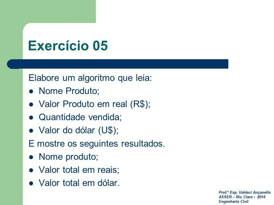 Exercício 05 Elabore um algoritmo que leia: Nome Produto;