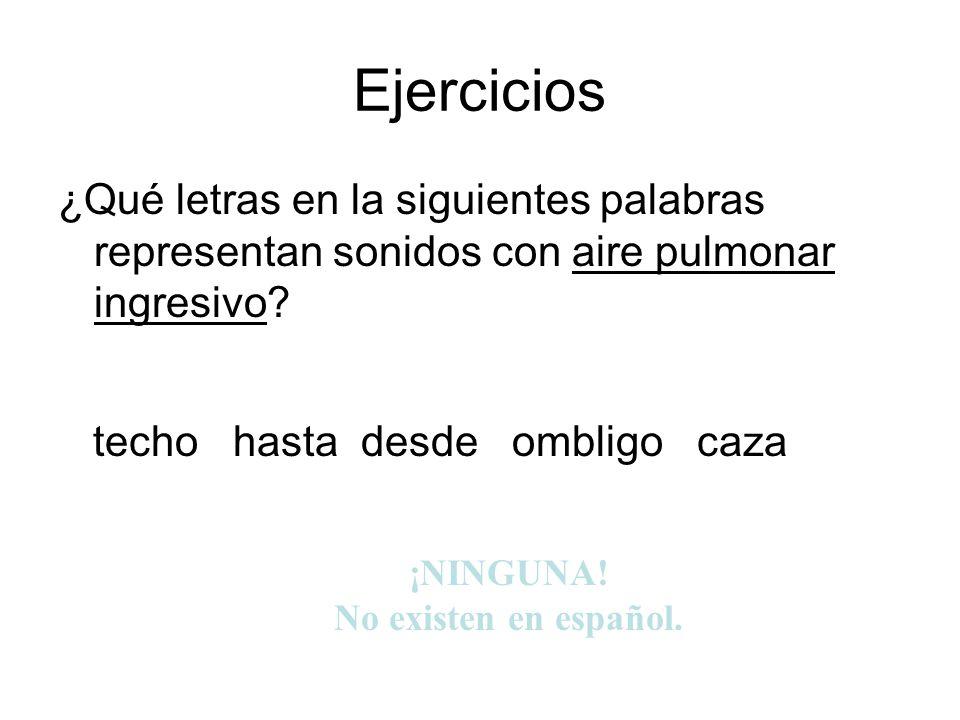 ¡NINGUNA! No existen en español.