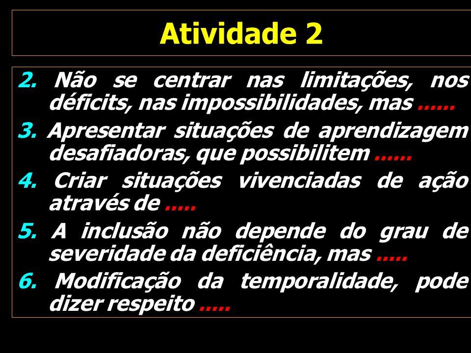 Atividade 2 2. Não se centrar nas limitações, nos déficits, nas impossibilidades, mas ......