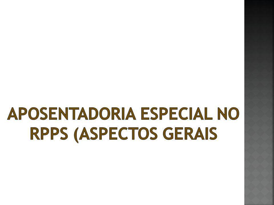 APOSENTADORIA ESPECIAL NO RPPS (ASPECTOS GERAIS