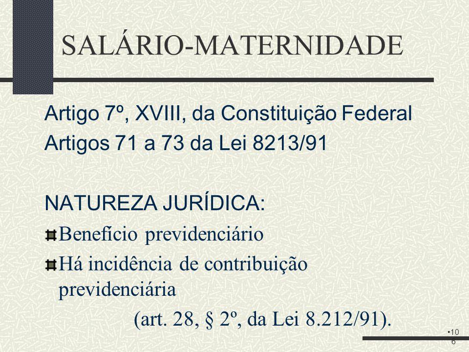 SALÁRIO-MATERNIDADE Artigo 7º, XVIII, da Constituição Federal
