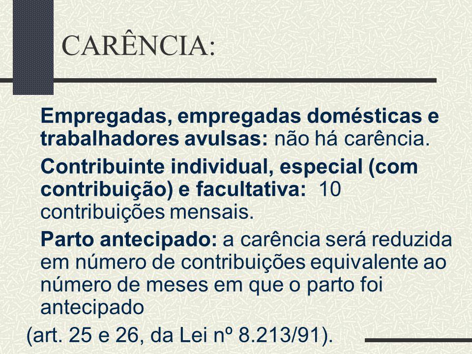 CARÊNCIA: Empregadas, empregadas domésticas e trabalhadores avulsas: não há carência.