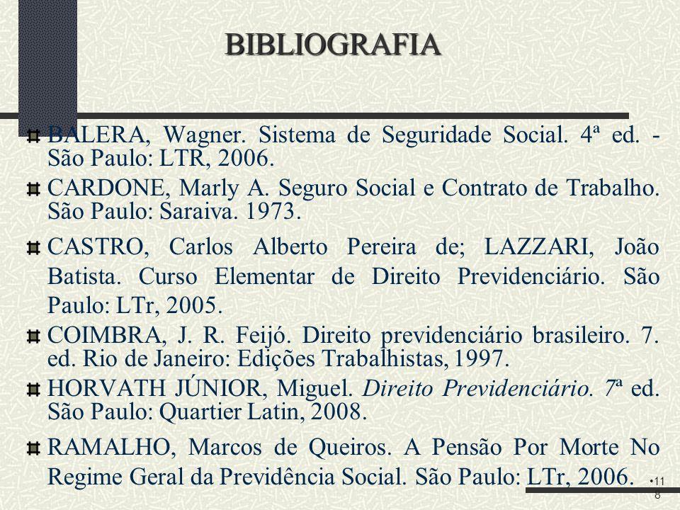 BIBLIOGRAFIA BALERA, Wagner. Sistema de Seguridade Social. 4ª ed. - São Paulo: LTR, 2006.