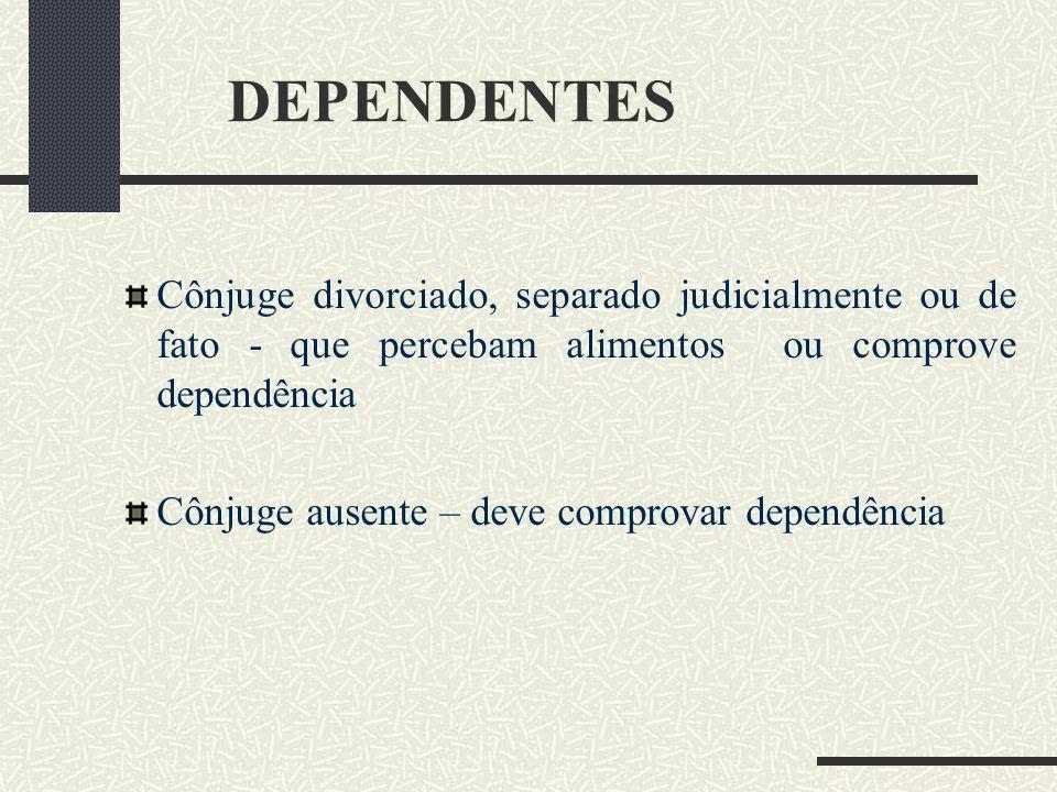 DEPENDENTES Cônjuge divorciado, separado judicialmente ou de fato - que percebam alimentos ou comprove dependência.