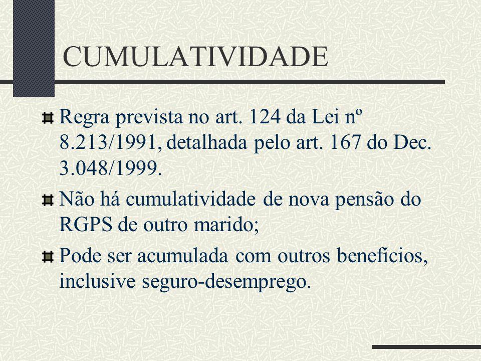CUMULATIVIDADE Regra prevista no art. 124 da Lei nº 8.213/1991, detalhada pelo art. 167 do Dec. 3.048/1999.