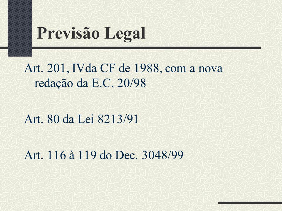 Previsão Legal Art. 201, IVda CF de 1988, com a nova redação da E.C. 20/98. Art. 80 da Lei 8213/91.