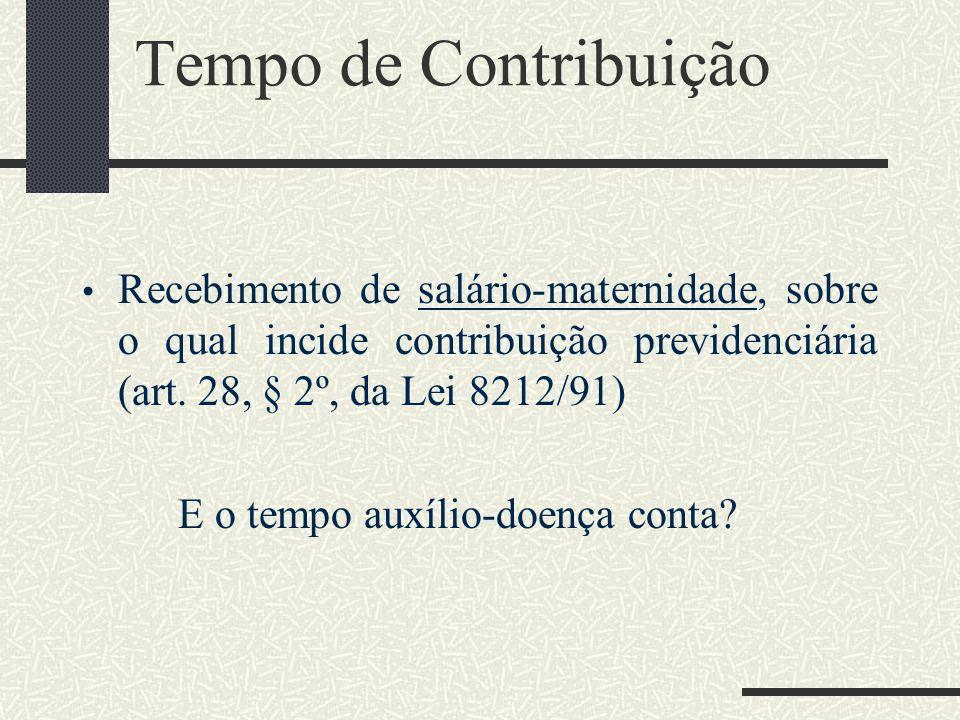 Tempo de Contribuição Recebimento de salário-maternidade, sobre o qual incide contribuição previdenciária (art. 28, § 2º, da Lei 8212/91)