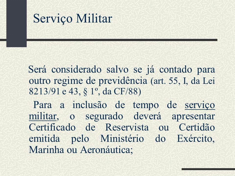 Serviço Militar Será considerado salvo se já contado para outro regime de previdência (art. 55, I, da Lei 8213/91 e 43, § 1º, da CF/88)